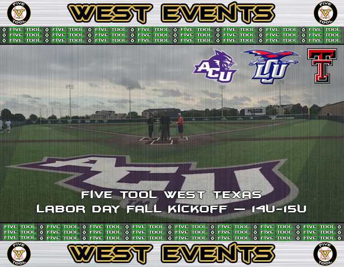 Sept. 1-3: Five Tool West Texas Labor Day Fall Kickoff — 14U-15U