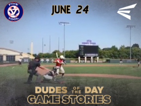 Easton Dudes of the Day/Game Stories: The Five Tool Show (Sunday, June 24)