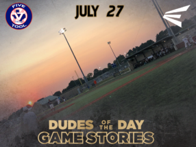 Easton Dudes of the Day/Game Stories: Five Tool World Series (Friday, July 27)