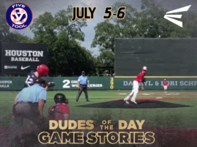 Easton Dudes of the Day/Game Stories: Scout Games at Houston (Thursday, July 5-Friday, July 6)
