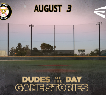 Easton Dudes of the Day/Game Stories: Five Tool West SoCal Summer Finale (Friday, August 3)