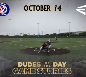 Easton Dudes of the Day/Game Stories: Five Tool Texas DFW Fall Classic (Sunday, October 14)