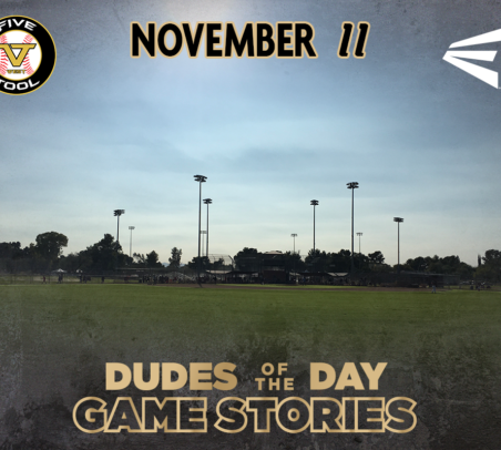 Easton Dudes of the Day/Game Stories: Five Tool West Fall Arizona (Sunday, November 11)