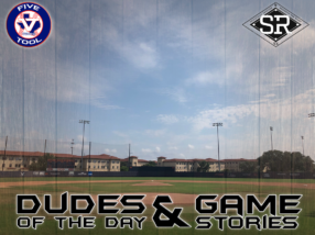 Dudes of the Day/Game Stories: Five Tool South Texas Kickoff (Friday, May 31)