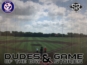 Dudes of the Day/Game Stories: Five Tool Texas CTX Championships (Friday, July 5)