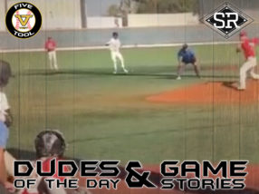 Dudes of the Day/Game Stories: Five Tool West SoCal Summer Finale (Friday, August 2)
