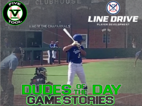 24 7 Line Drive Dudes of the Day/Game Stories: Five Tool 14U-15U Championships (Saturday, June 27)