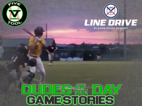24 7 Line Drive Dudes of the Day/Game Stories: Five Tool South Texas Qualifier (Saturday, June 20)