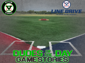 24 7 Line Drive Dudes of the Day/Game Stories: Five Tool South Texas Qualifier (Sunday, June 21)