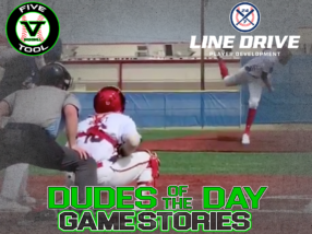 24 7 Line Drive Dudes of the Day/Game Stories: Five Tool South Texas Alamo Classic (Thursday, June 25)