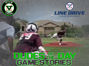24 7 Line Drive Dudes of the Day/Game Stories: Five Tool South Texas Qualifier (Friday, June 19)