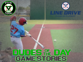 24 7 Line Drive Dudes of the Day/Game Stories: Five Tool South Texas Qualifier(Thursday, June 18)