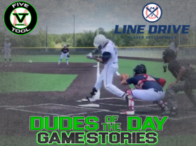 24 7 Line Drive Dudes of the Day/Game Stories: Five Tool Show 15U/16U Championships (Friday, June 19)