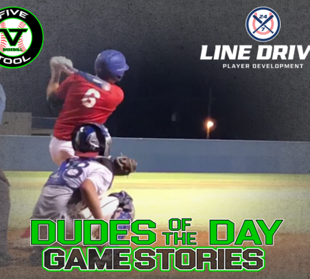 24 7 Line Drive Dudes of the Day/Game Stories: Five Tool Oklahoma College Classic (Saturday, July 4)