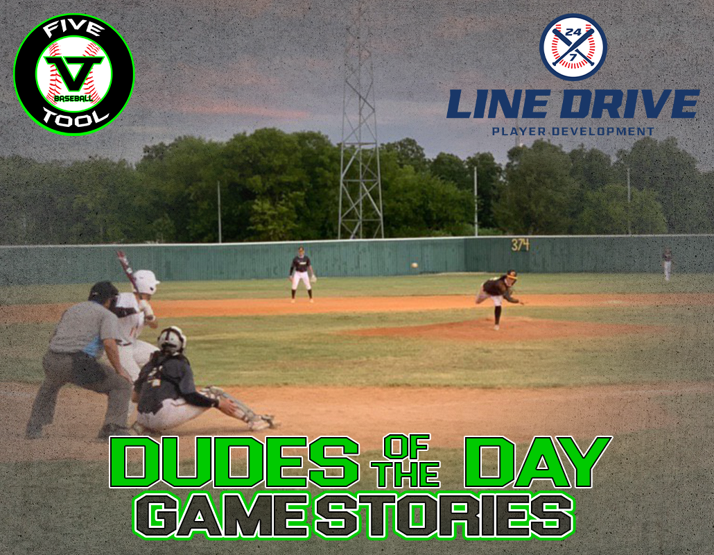 24 7 Line Drive Dudes of the Day/Game Stories: Five Tool South Texas Hill Country Showdown (Friday, July 24)