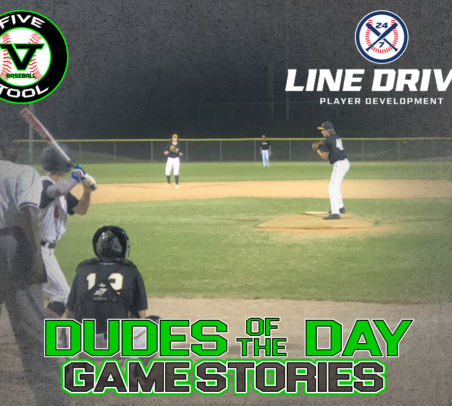 24 7 Line Drive Dudes of the Day/Game Stories: Five Tool South Texas Hill Country Classic (Saturday, July 4)