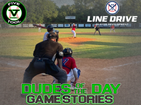 24 7 Line Drive Dudes of the Day/Game Stories: Five Tool South Texas Hill Summer Finale (Sunday, August 2)