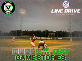 24 7 Line Drive Dudes of the Day/Game Stories: Five Tool South Texas Hill Summer Finale (Saturday, August 1)