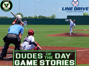 24 7 Line Drive Dudes of the Day/Game Stories: Five Tool Texas North Classic Satellite Series (Sunday, June 13)