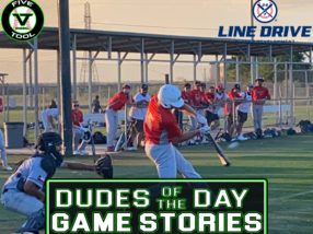 24 7 Line Drive Dudes of the Day/Game Stories: Five Tool South Texas Regional (Friday, June 4)