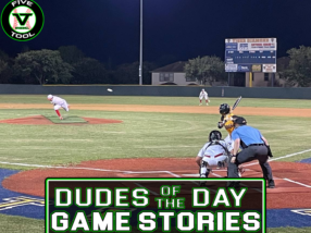 Dudes of the Day/Game Stories: Five Tool South Texas Summer Finale (Thursday, July 22-Friday, July 23)