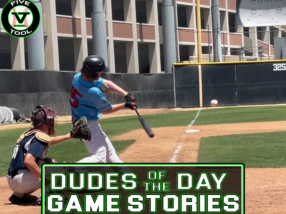 Dudes of the Day/Game Stories: Five Tool California SoCal Summer Finale (Thursday, July 29-Friday, July 30)