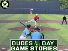 Dudes of the Day/Game Stories: Five Tool Show 17U Championship (Friday, July 9)